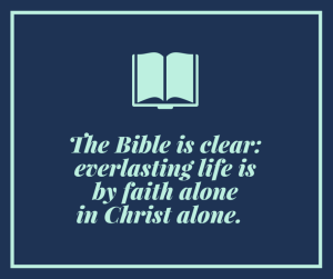 The-Bible-is-clear_-everlasting-life-is-by-faith-alone-in-Christ-alone.-930x780